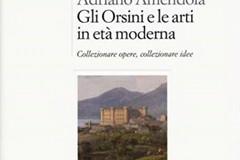 Di Adriano Amendola un nuovo libro sul collezionismo artistico degli Orsini