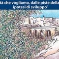 """""""La città che vogliamo, dalle piste della storia: ipotesi di sviluppo"""""""