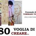 """""""80 voglia di creare"""" - personale di Tommaso Tota"""